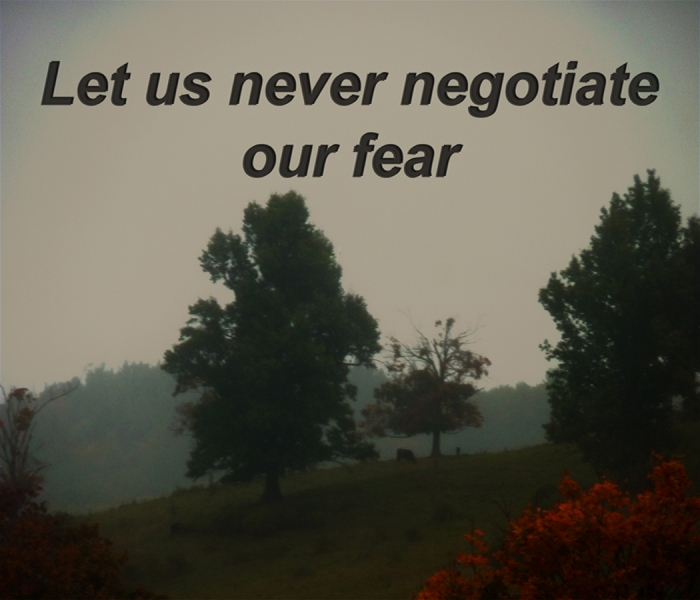 when we do, our solutions are destructive and erosive...leading to more fear...
