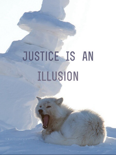 Justice is an illusion