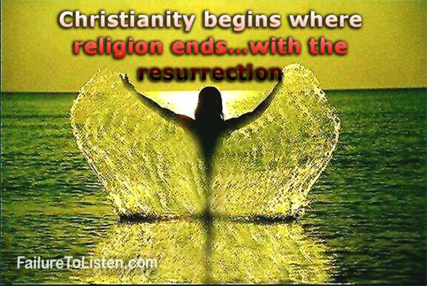 Christianity begins where religion ends...with the resurrection. -Herbert Booth Smith