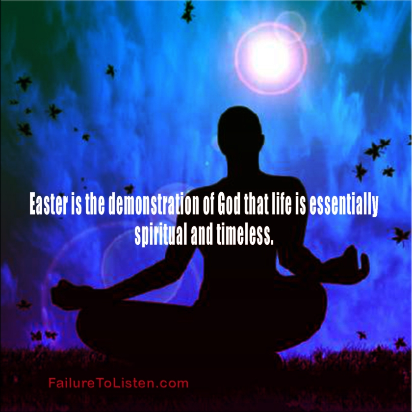 Easter is the demonstration of God that life is essentially spiritual and timeless. -Charles M. Crowe