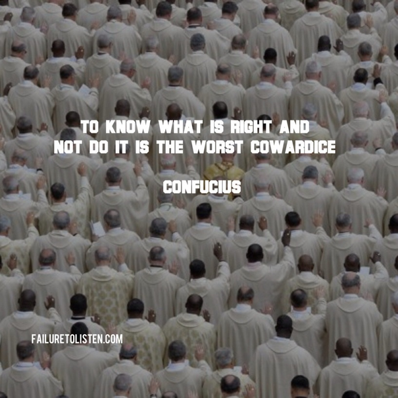 To know what is right and not do it is the worst cowardice.  Confucius